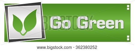 Go Green Concept Image With Text And Leaves Symbol.