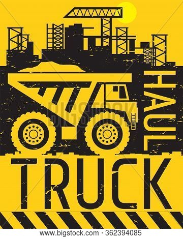 Haul Truck Work On Construction Site, Abstract Flat Vector Illustration