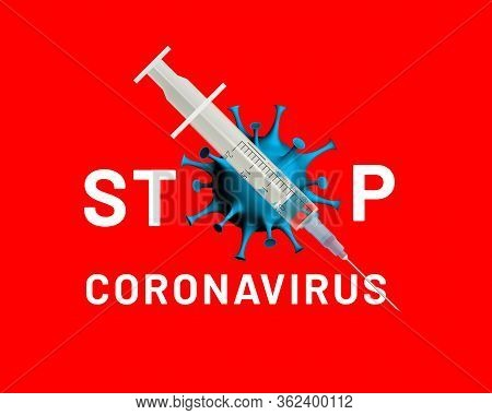 Stop Coronavirus. Stylized Sign With Text Stop And Coronavirus Cell Is Crossed Out With A Syringe Wi