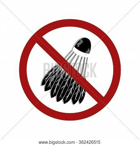 Forbidden On Visiting Sports Places. Contour Shuttlecock In A Sign Of Prohibition. Ban Sports Halls