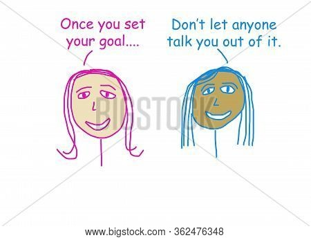 Color Cartoon Depicting Two Ethnically Diverse Women Saying Not To Let Anyone Talk You Out Of Achiev