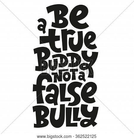 Be A True Buddy, Not A False Bully. Hand Drawn Vector Lettering. Anti Bullying, Mental Health Slogan