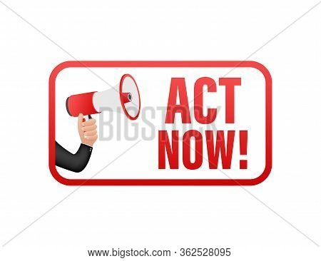 Male Hand Holding Megaphone With Act Now Speech Bubble. Banner For Business. Vector Illustration.
