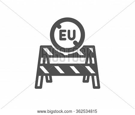 Eu Close Borders Icon. Coronavirus Covid-19 Pandemic Sign. Travel Restrictions Symbol. Classic Flat