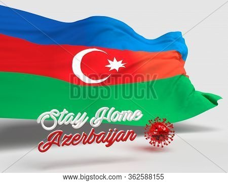 3d Background Design Render Of Stay Home Azerbaijan Text With Azerbaijan Flag And 3d Covid19 Coronav