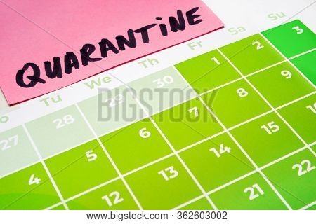 When Quarantine Ends. Quarantine Note Written On Calendar. Quarantine Prolonged Due To Coronavirus C