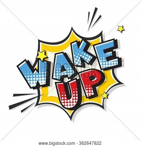 Speech Bubble With Wake Up Expression Text. Vector Halftone Illustration Of A Bright And Dynamic Com