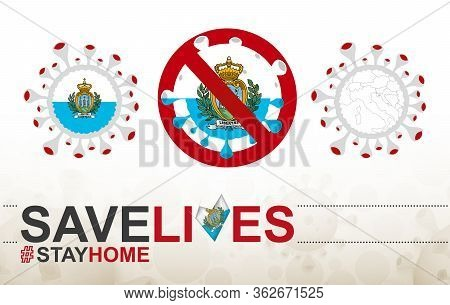 Coronavirus Cell With San Marino Flag And Map. Stop Covid-19 Sign, Slogan Save Lives Stay Home With