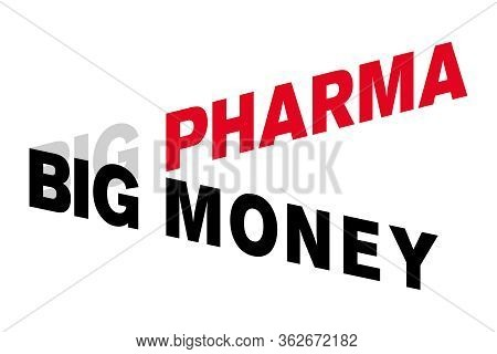 Big Pharma Big Money Lettering. Words Shown In Capital Letters, Distorted And Offset, With A Three-d