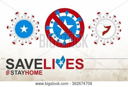 Coronavirus Cell With Somalia Flag And Map. Stop Covid-19 Sign, Slogan Save Lives Stay Home With Fla
