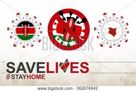Coronavirus Cell With Kenya Flag And Map. Stop Covid-19 Sign, Slogan Save Lives Stay Home With Flag