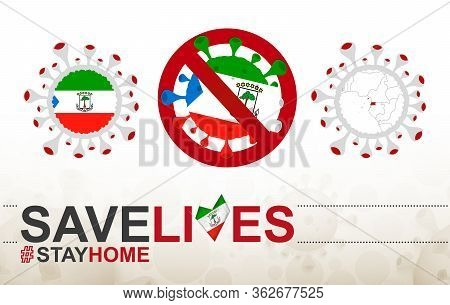 Coronavirus Cell With Equatorial Guinea Flag And Map. Stop Covid-19 Sign, Slogan Save Lives Stay Hom