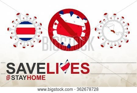 Coronavirus Cell With Costa Rica Flag And Map. Stop Covid-19 Sign, Slogan Save Lives Stay Home With