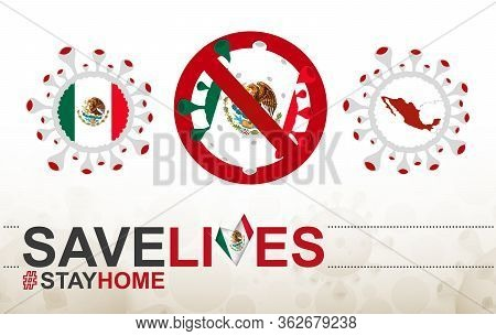 Coronavirus Cell With Mexico Flag And Map. Stop Covid-19 Sign, Slogan Save Lives Stay Home With Flag