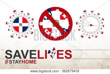 Coronavirus Cell With Dominican Republic Flag And Map. Stop Covid-19 Sign, Slogan Save Lives Stay Ho