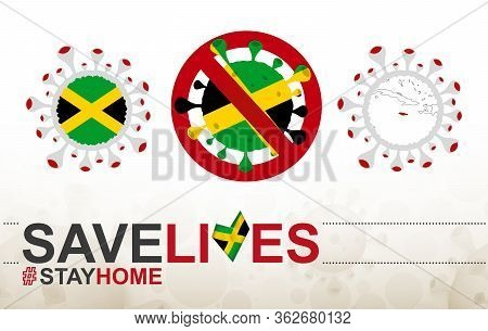 Coronavirus Cell With Jamaica Flag And Map. Stop Covid-19 Sign, Slogan Save Lives Stay Home With Fla
