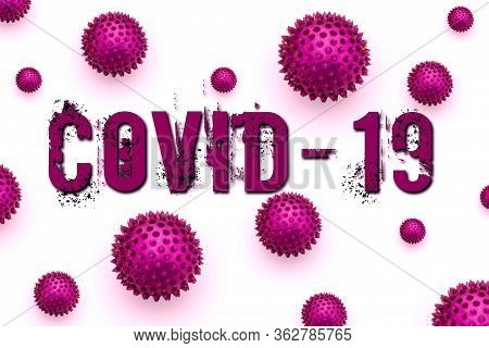 Inscription Covid-19 On White Background. Coronavirus Disease 2019 Is An Infectious Disease Caused B
