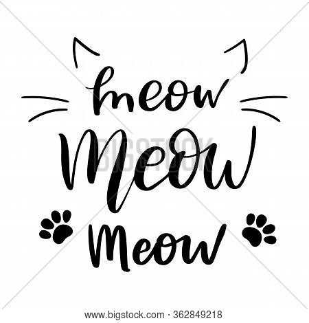 Meow, Cat Cute Print. Vector Lettering, Cute Slogan About Cat. Phrase With Kitten Whiskers And Paws