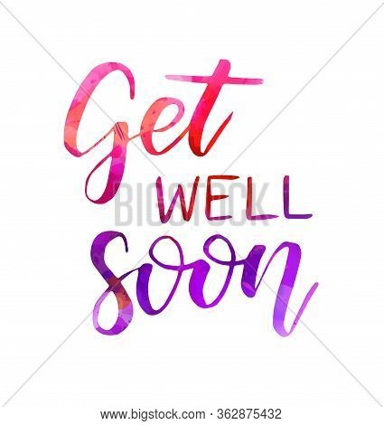 Get Well Soon - Handwritten Watercolor Lettering. Healthy Life Concept Illustration. Inspirational C