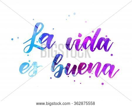 La Vida Es Buena (life Is Good In Spanish) - Handwritten Modern Calligraphy Watercolor Lettering.  B