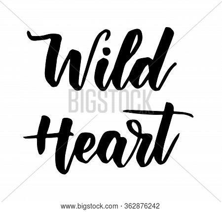 Wild Heart - Handwritten Modern Calligraphy Inspirational Text. Motivational Handlettering.