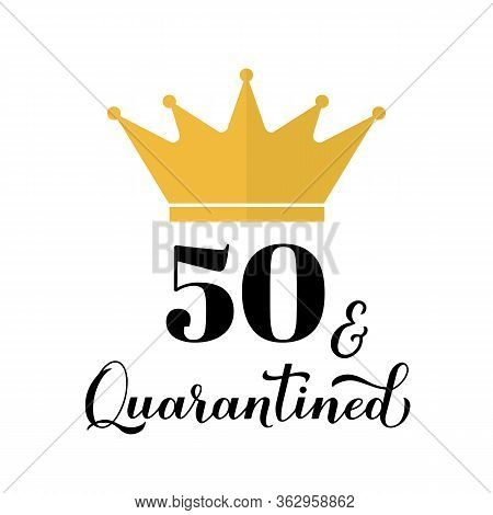 Fifty And Quarantined. Funny 50th Birthday Or Anniversary Greeting Card. Coronavirus Covid-19 Isolat