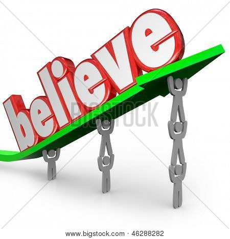 The word Believe lifted on an arrow by a team of people to illustrate the importance of faith in yourself, your group, god or other higher power from a religious belief