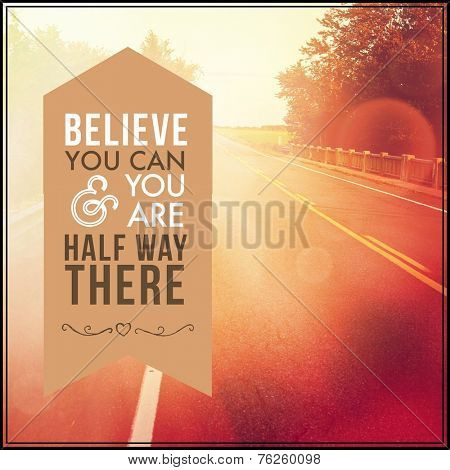 Inspirational Typographic Quote - Believe you can and you are half way there