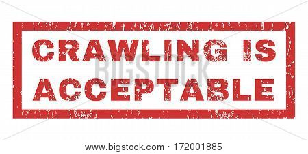 Crawling Is Acceptable text rubber seal stamp watermark. Tag inside rectangular shape with grunge design and dust texture. Horizontal vector red ink sign on a white background.