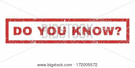 Do You Know Question text rubber seal stamp watermark. Caption inside rectangular shape with grunge design and dirty texture. Horizontal vector red ink emblem on a white background.
