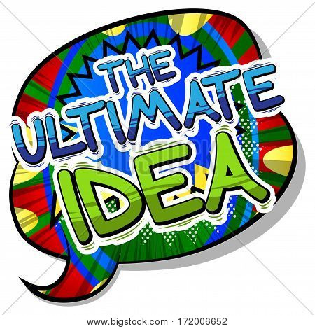 The Ultimate Idea - Comic book style phrase on abstract background.