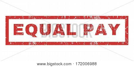 Equal Pay text rubber seal stamp watermark. Tag inside rectangular shape with grunge design and dirty texture. Horizontal vector red ink sticker on a white background.