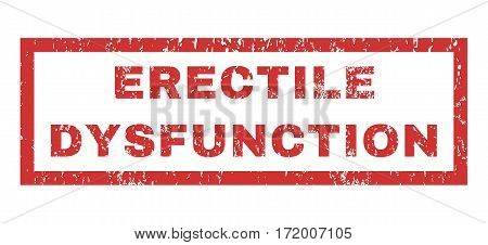 Erectile Dysfunction text rubber seal stamp watermark. Tag inside rectangular shape with grunge design and scratched texture. Horizontal vector red ink emblem on a white background.