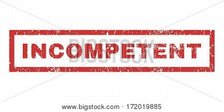 Incompetent text rubber seal stamp watermark. Caption inside rectangular shape with grunge design and dust texture. Horizontal vector red ink emblem on a white background.