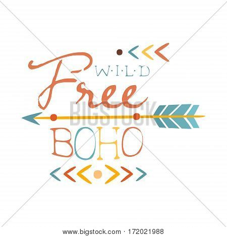 Wild And Free Print Ethnic Boho Style Element, Hipster Fashion Design Template In Blue, Yellow And Red Color With Arrow. Trendy Stylish Printable Poster With Native American Inspiration And Spiritual Text.