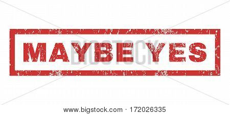 Maybe Yes text rubber seal stamp watermark. Caption inside rectangular banner with grunge design and scratched texture. Horizontal vector red ink emblem on a white background.
