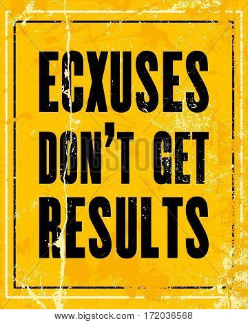 Inspiring motivation quote with text Excuses Don't Get Results. Vector typography poster design concept