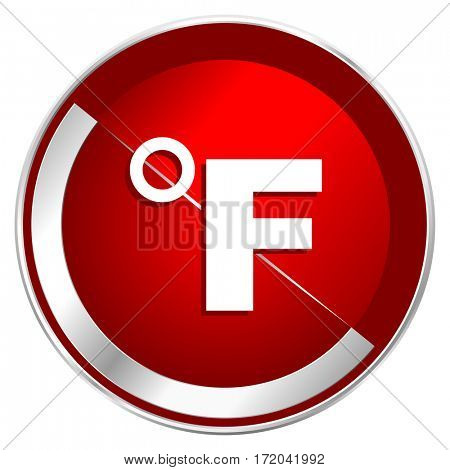 Fahrenheit red web icon. Metal shine silver chrome border round button isolated on white background. Circle modern design abstract sign for smartphone applications.