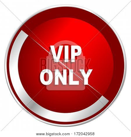 Vip only red web icon. Metal shine silver chrome border round button isolated on white background. Circle modern design abstract sign for smartphone applications.