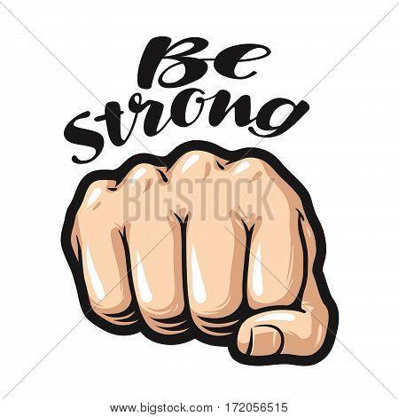 fist cartoon, symbol. be strong lettering vector illustration