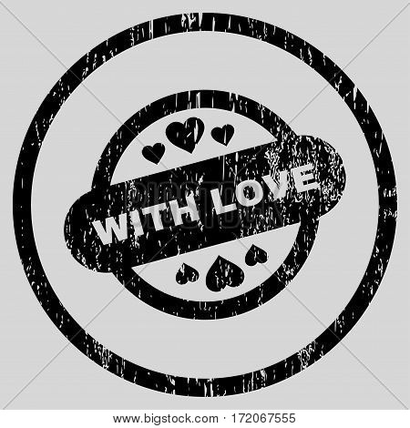 With Love Stamp Seal grainy textured icon for overlay watermark stamps. Rounded flat vector symbol with dust texture. Circled black ink rubber seal stamp with grunge design on a light gray background.