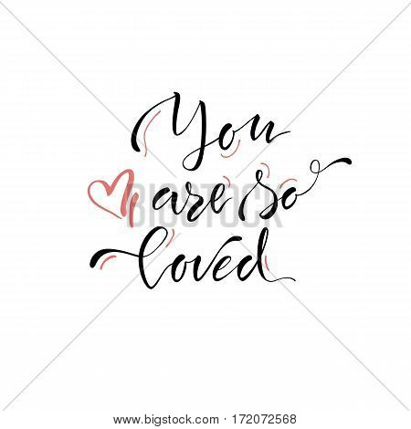Vector illustration.Lettering.Calligraphy.Typographic composition.'You are so loved' phrase.Quote about love.Print for clothes.Element for graphic design. Brush marker.