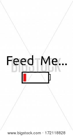 Feed me, text on the smart phone display show that the battery is low, white color background.