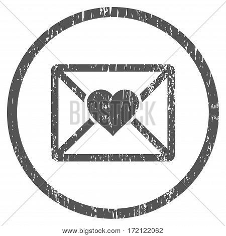 Love Letter grainy textured icon for overlay watermark stamps. Rounded flat vector symbol with dirty texture. Circled gray ink rubber seal stamp with grunge design on a white background.