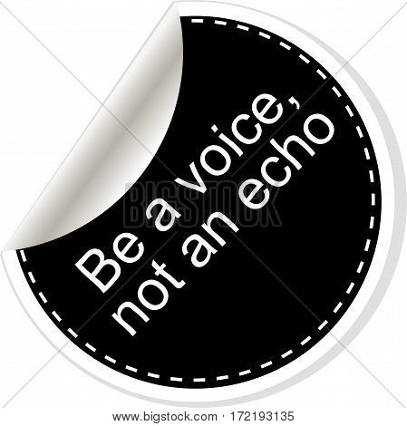 Be A Voice Not An Echo Quote, Comma, Note, Message, Blank, Template, Text, Bulleted, Tags And Commen