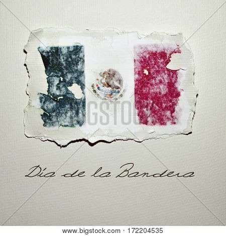 the flag of Mexico in an aged piece of paper and the text Dia de la Bandera, Flag Day in written in Spanish, on an off-white background