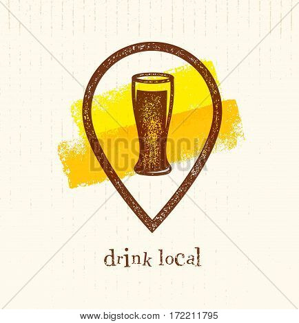Drink Local Creative Vector Design Element. Beer Glass Inside Location Icon On Grunge Brush Background