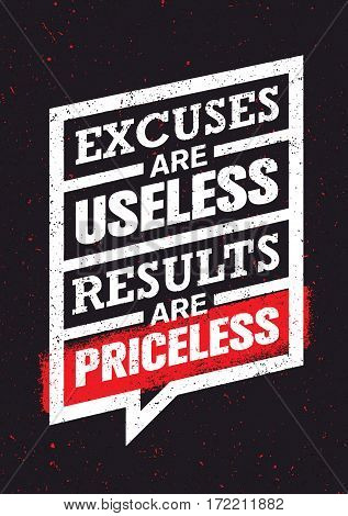 Excuses Are Useless Results Are Priceless. Workout and Fitness Gym Motivation Quote. Creative Vector Typography Grunge Poster Concept