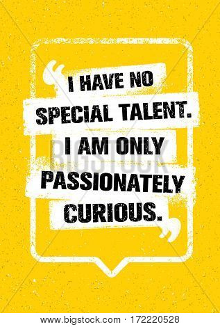 I Have No Special Talent. I Am Only Passionately Curious. Inspiring Creative Typography Motivation Quote. Vector Banner Design Concept On Grunge Background