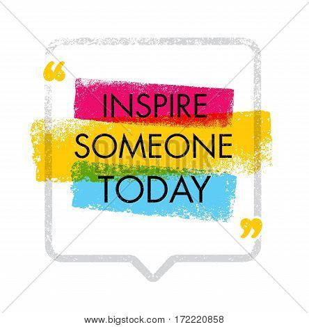 Inspire Someone Today. Creative Inspiration Image Vector Illustration. Motivation Quote Design Concept With Speech Bubble.